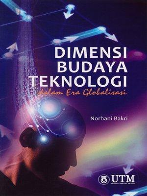 cover image of Dimensi Budaya Teknologi dalam Era Globalisasi