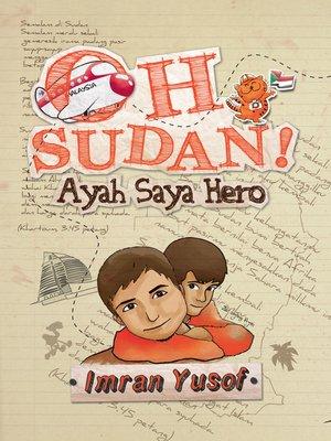 cover image of Oh Sudan! Ayah Saya Hero