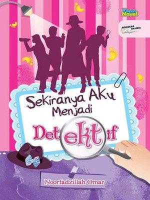 cover image of Sekiranya Aku Menjadi Detektif