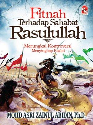 cover image of Fitnah terhadap Sahabat Rasulullah; Merungkai Kontroversi, Menyingkap Realiti