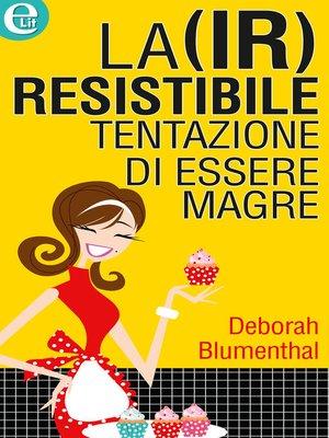 cover image of La (ir)resistibile tentazione di essere magre