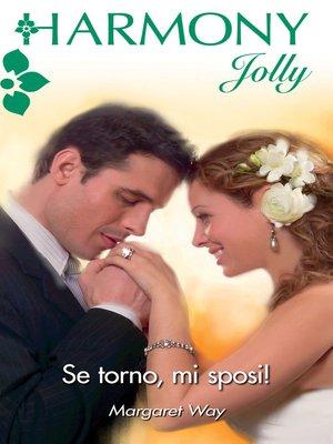 cover image of Se torno, mi sposi!