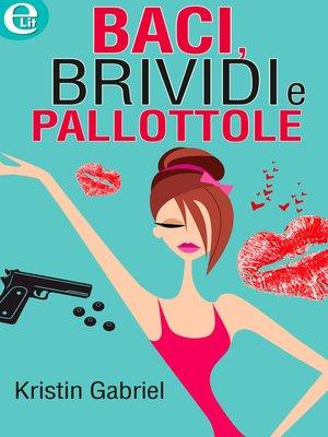 cover image of Baci, brividi e pallottole