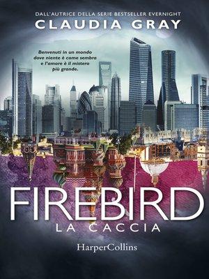 cover image of Firebird--La caccia