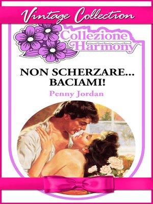 cover image of Non scherzare... baciami!
