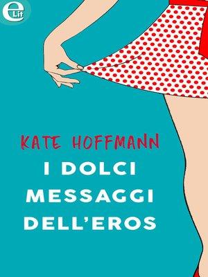 cover image of I dolci messaggi dell'eros