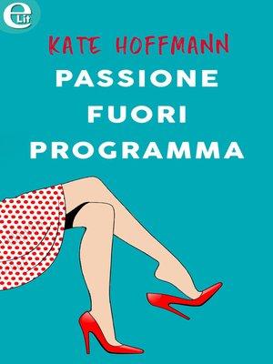 cover image of Passione fuori programma