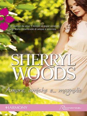cover image of Amore, amiche e... magnolie