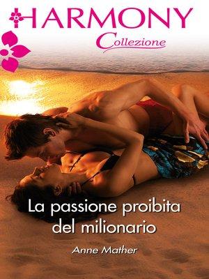cover image of La passione proibita del milionario