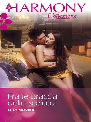 cover image of Fra le braccia dello sceicco