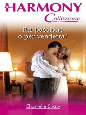 cover image of Per passione o per vendetta?
