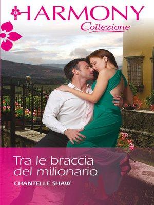 cover image of Tra le braccia del milionario