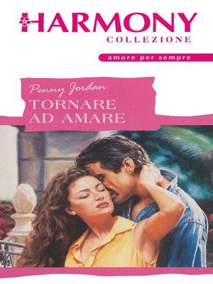 cover image of Tornare ad amare
