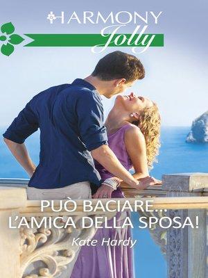 cover image of Può baciare... l'amica della sposa!
