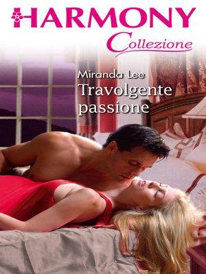 cover image of Travolgente passione