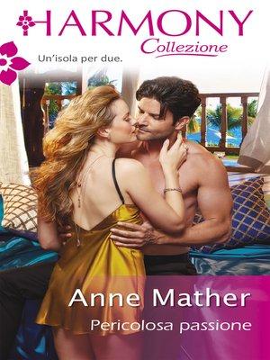 cover image of Pericolosa passione