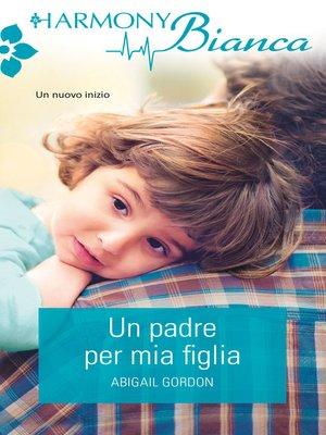 cover image of Un padre per mia figlia
