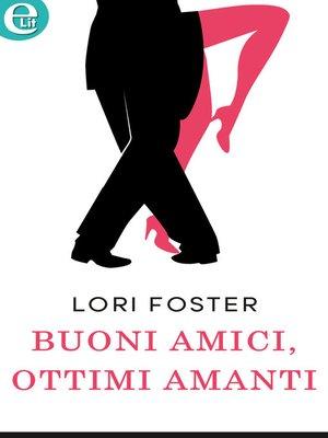 cover image of Buoni amici, ottimi amanti