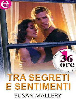 cover image of Tra segreti e sentimenti
