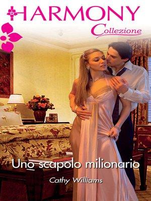 cover image of Uno scapolo milionario