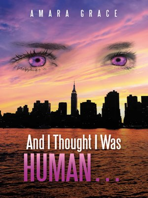 cover image of And I Thought I Was Human ...