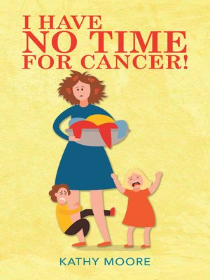 cover image of I Have No Time for Cancer!