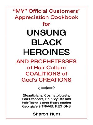 "cover image of ""My"" Official Customers' Appreciation Cookbook for Unsung Black Heroines and Prophetesses of Hair Culture Coalitions of God'S Creations"