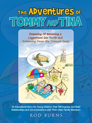 cover image of The Adventures of Tommy and Tina Dreaming of Becoming a Loggerhead Sea Turtle and Swimming Down the Treasure Coast