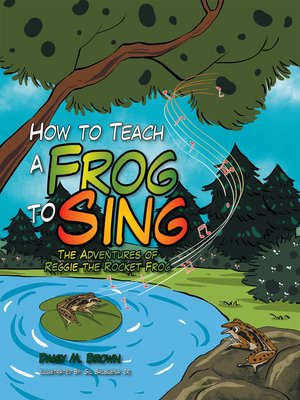 cover image of How to Teach a Frog to Sing