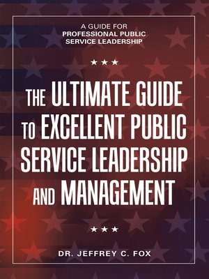 cover image of The Ultimate Guide to Excellent Public Service Leadership and Management