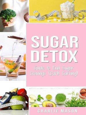 cover image of Sugar Detox Guide to End Sugar Cravings