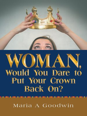 cover image of Woman, Would You Dare to Put Your Crown Back On?