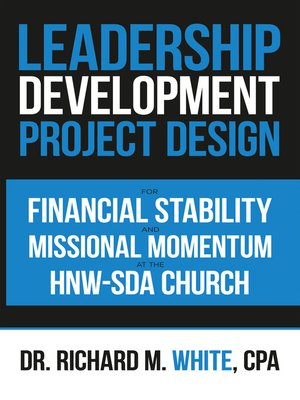 cover image of A Leadership Development Project Design for Financial Stability and Missional Momentum at the Hnw-Sda Church
