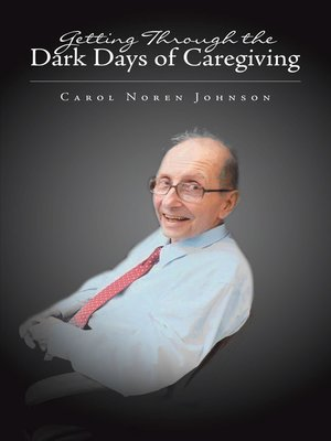 cover image of Getting Through the Dark Days of Caregiving