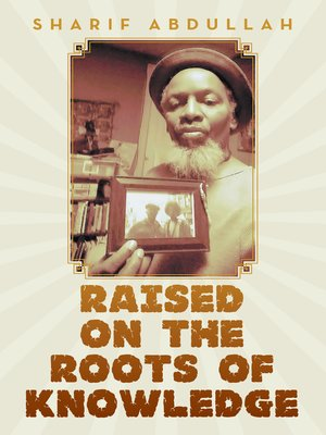 cover image of Raised on the Roots of Knowledge