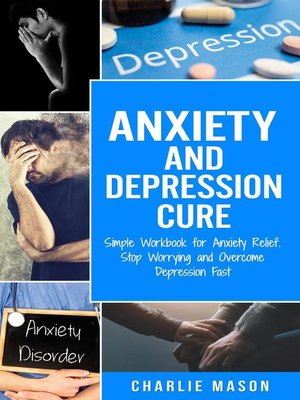 cover image of Anxiety and Depression Cure Simple Workbook for Anxiety Relief. Stop Worrying and Overcome Depression Fast