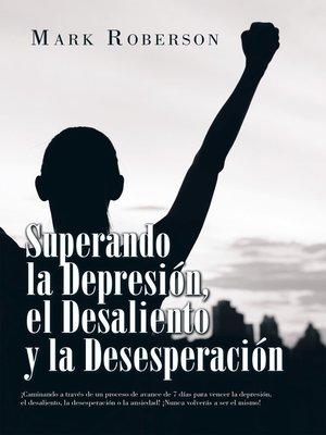 cover image of Superando La Depresión, El Desaliento Y La Desesperación