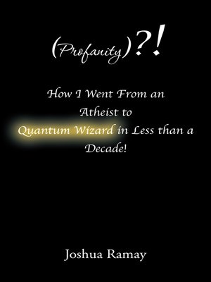 cover image of (Profanity)?! How I Went from an Atheist to Quantum Wizard in Less Than a Decade!