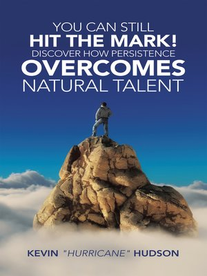 cover image of You Can Still Hit the Mark! Discover How Persistence Overcomes Natural Talent