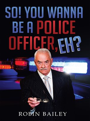 cover image of So! You Wanna Be a Police Officer, Eh?