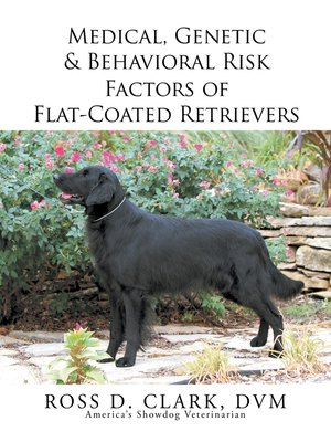 cover image of Medical, Genetic & Behavioral Risk Factors of Flat-Coated Retrievers