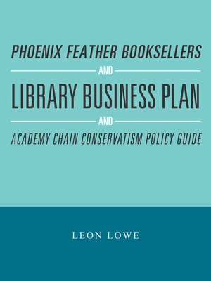 cover image of Phoenix Feather Booksellers and Library Business Plan and Academy Chain Conservatism Policy Guide