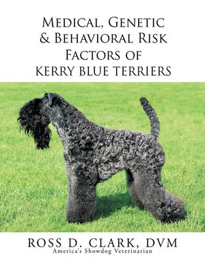 cover image of Medical, Genetic & Behavioral Risk Factors of Kerry Blue Terriers