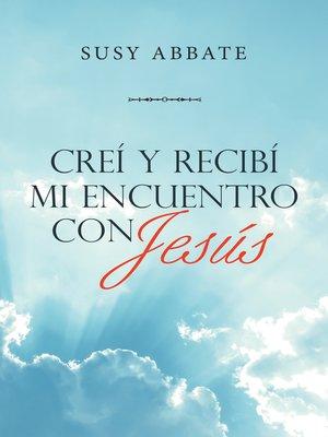 cover image of Creí Y Recibí Mi Encuentro Con Jesús