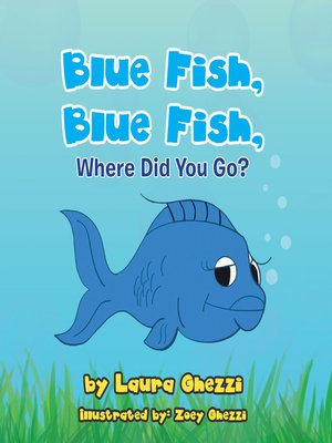 cover image of Blue Fish, Blue Fish, Where Did You Go?