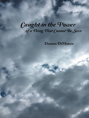 cover image of Caught in the Power of a Thing That Cannot Be Seen