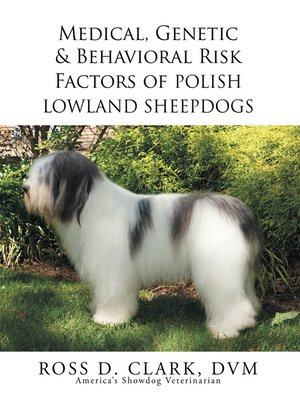 cover image of Medical, Genetic & Behavioral Risk Factors of Polish Lowland Sheepdogs