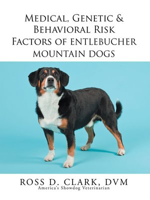 cover image of Medical, Genetic & Behavioral Risk Factors of Entlebucher Mountain Dogs