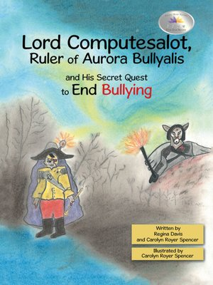 cover image of Lord Computesalot, Ruler of Aurora Bullyalis, and His Secret Quest to End Bullying