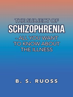 cover image of The Subject of Schizophrenia--All You Want to Know About the Illness